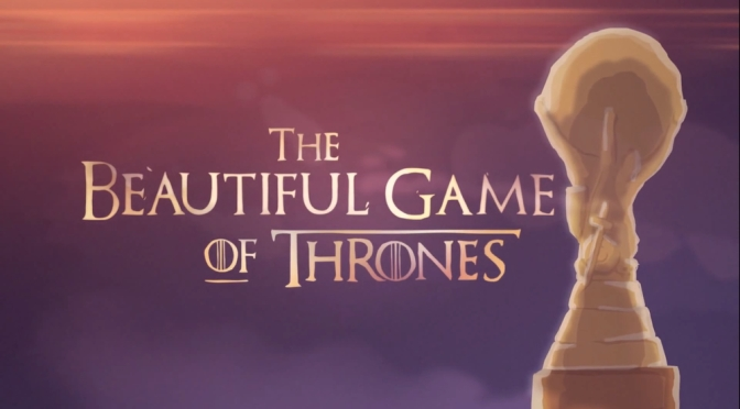 Brazil World Cup + Game of Thrones = The Beautiful Game